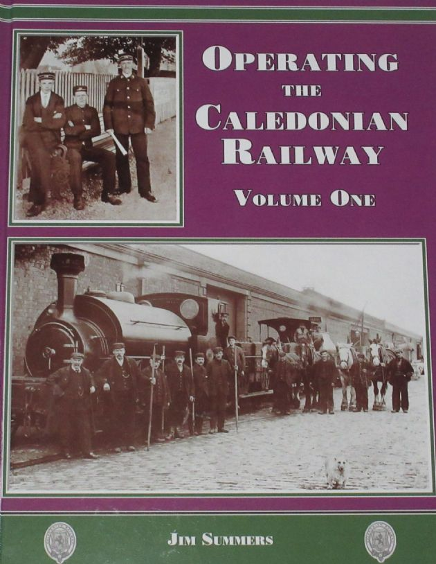 Operating the Caledonian Railway - Volume One, by Jim Summers